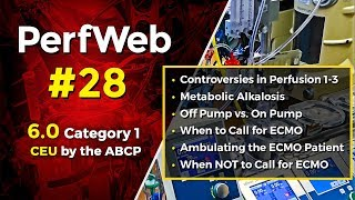 UPCOMING NEXT - PerfWeb 28 Controversies in Perfusion, Metabolic Alkalosis, On pump Vs. Off pump, and ECMO Topics