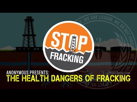 Anonymous – Health dangers of Fracking