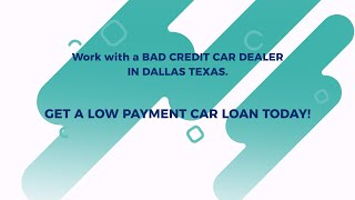 How To Work with Bad credit auto dealers with low payment auto financing, Dallas Texas