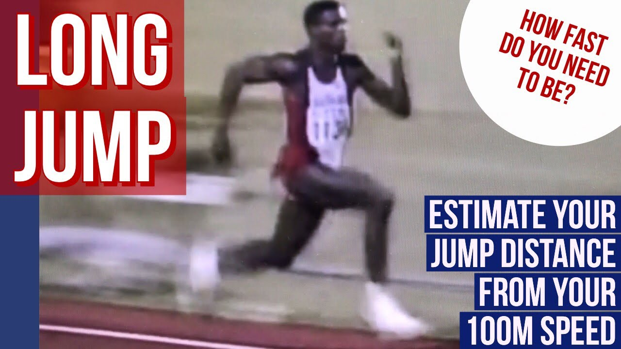 LONG JUMP: HOW FAST DO YOU NEED TO BE? See how far you can jump based on  your 100m time