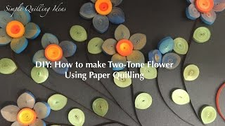 Art and Craft: Two-Tone flowers using simple quilling