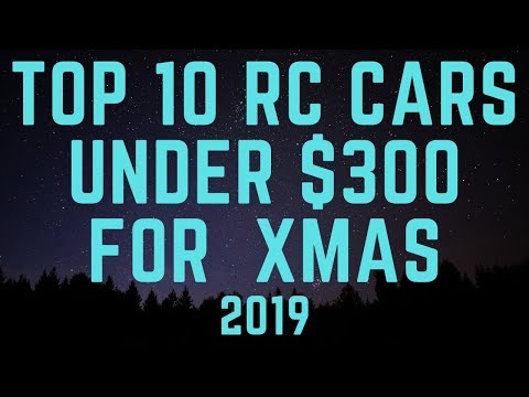 Top 10 RC Cars Under $300 For Christmas 2019
