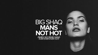 BIG SHAQ - Mans Not Hot (Simen Sez Remix Mans Never Ever Ever Hot)