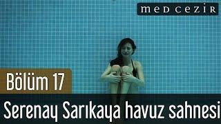 Medcezir 17.Bölüm Serenay Sarıkaya Havuz Sahnesi