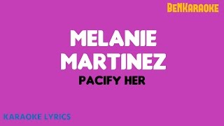 Melanie Martinez - Pacify Her (Karaoke Lyrics)