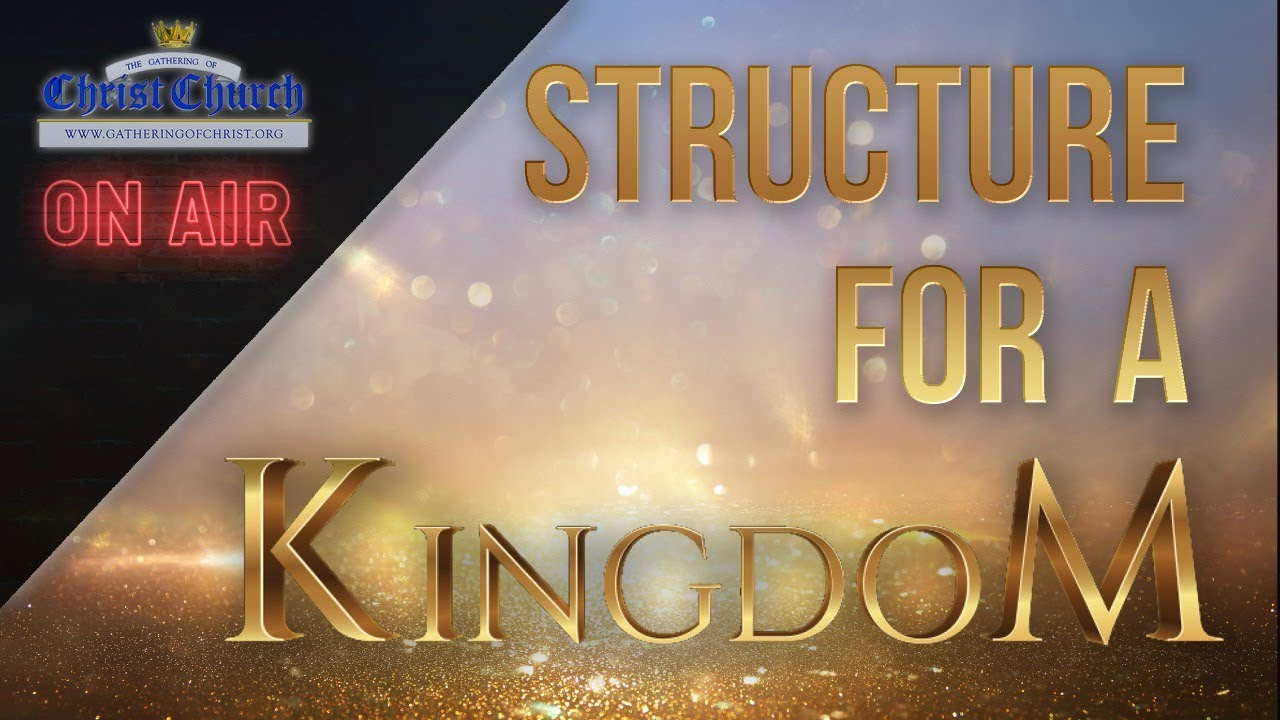 The Structure for a Kingdom - Part 2