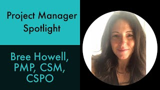Project Manager Spotlight: Bree Howell; PM Certifications, Methodologies, Tools, & Tips