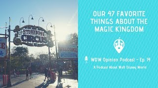 Our 47 Favorite Things About the Magic Kingdom | WDW Opinion Podcast Ep. 14