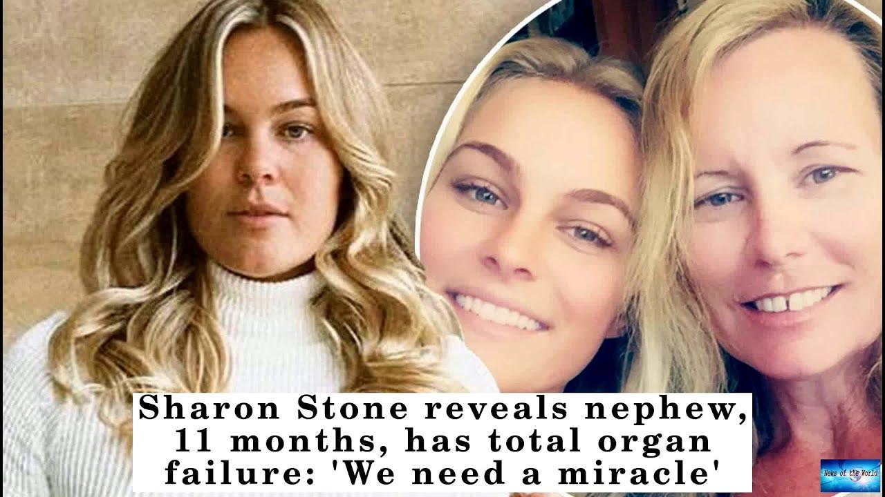 Sharon Stone Reveals 11-Month-Old Nephew Has Total Organ Failure