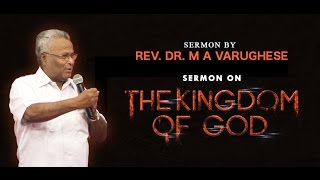 The Kingdom of God - Rev. Dr. M A Varughese