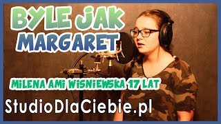Byle Jak - Margaret (cover by Milena Ami Wiśniewska) #1188
