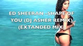 ED SHEERAN (DJ ASHER MIX) SHAPE OF YOU