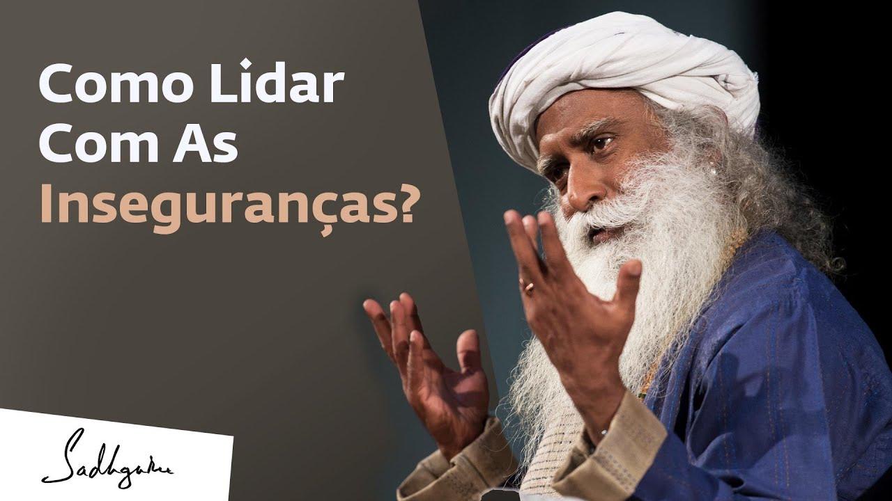 Como Lidar Com as Inseguranças? | Sadhguru Português