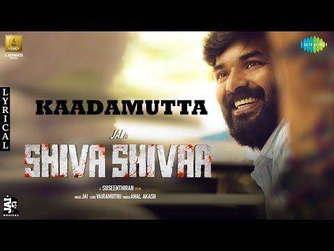 Kaadamutta - Lyric Video | Shiva Shivaa | Jai | Anal Akash | Vairamuthu | Suseenthiran