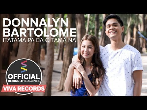 Donnalyn Bartolome — Itatama Pa Ba O Tama Na (Official Behind-The-Scenes) Part 2