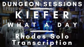 Dungeon Sessions: Kiefer - What a Day (Rhodes Solo Transcription)