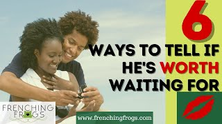 6 Ways to Tęll if He's Worth Waiting For