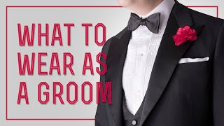 Groom's Wedding Attire - What To Wear As A Groom, Suit, Tuxedo... & What Mistakes To Avoid