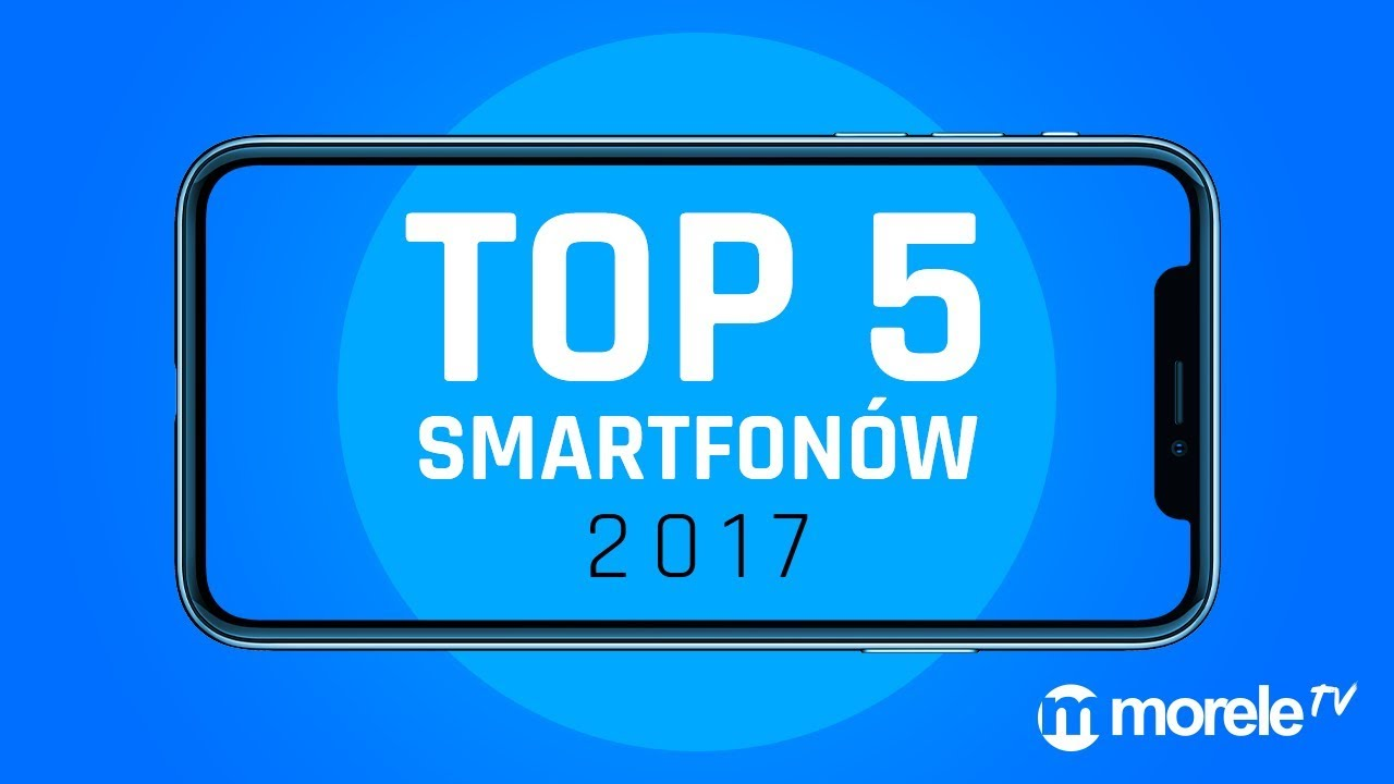 TOP 5 Smartfonów 2017 roku