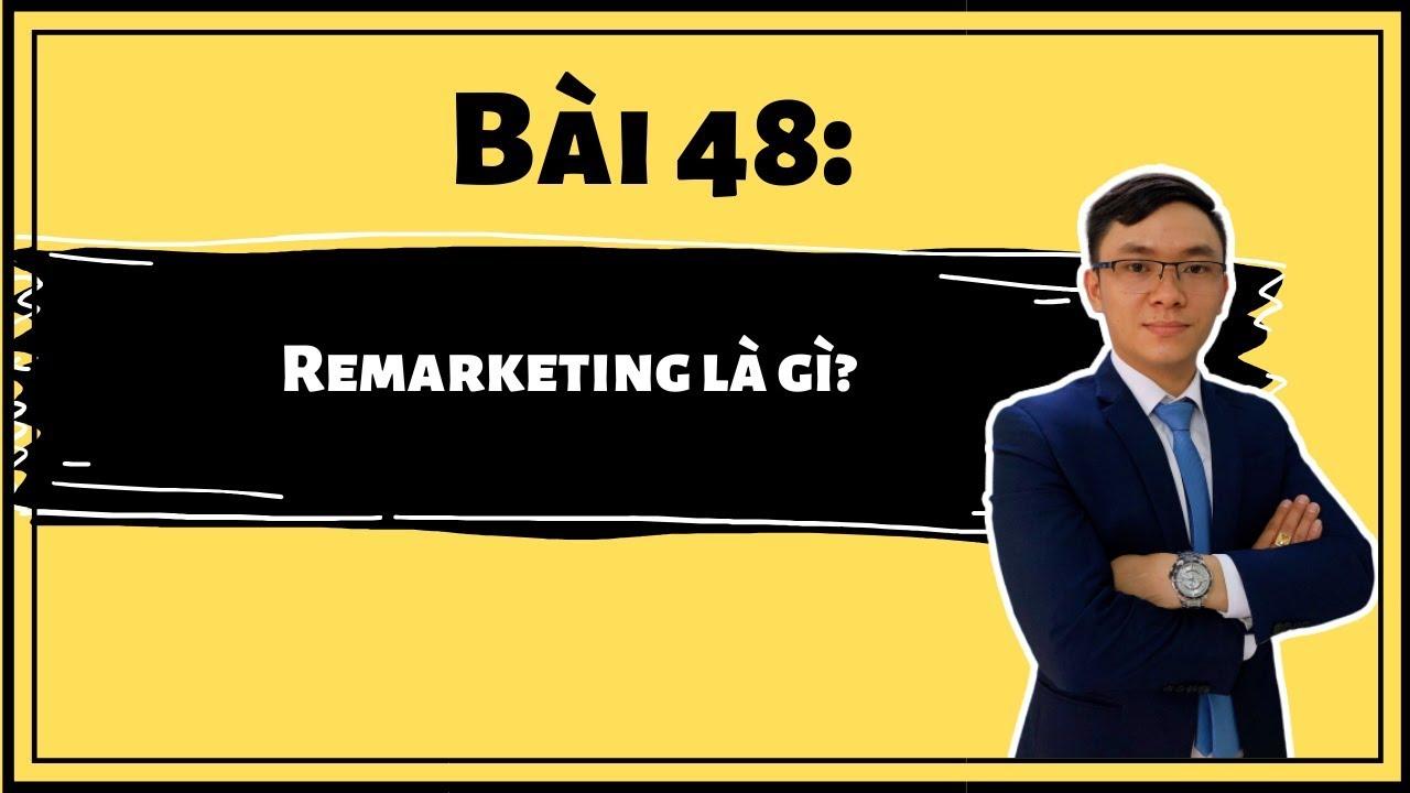 Bài 48: Remarketing là gì? trong quảng cáo Facebook