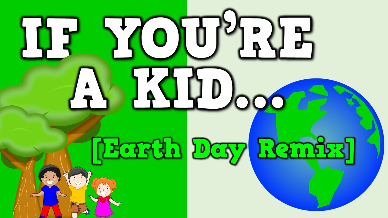 if you re a kid earth day remix song for kids about going song for kids about going green