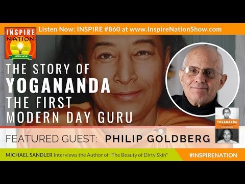 PHILIP GOLDBERG: The Untold Story of Paramahansa Yogananda - Author of Autobiography of a Yogi