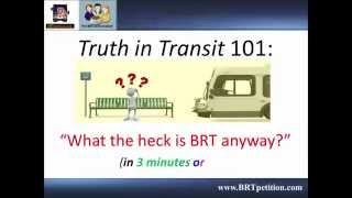 Truth in Transit 101 - What the heck is BRT ???