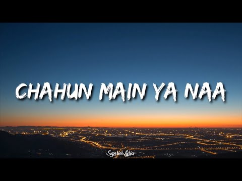 Chahu main ya na - Aashiqui 2 (LYRICS)
