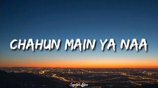Chahu main ya na - Aashiqui 2 (LYRICS)