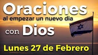 Oraciones al empezar un nuevo día con Dios   Lunes 27 de Febrero