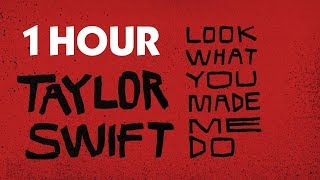 Taylor Swift - Look What You Made Me Do 1 Hour (Cover Version with Lyrics)