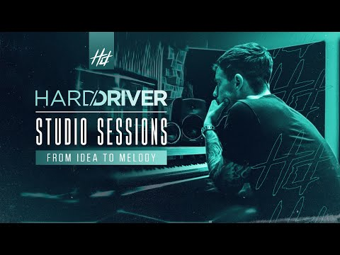 Hard Driver Studio Sessions | #1 From Idea To Melody