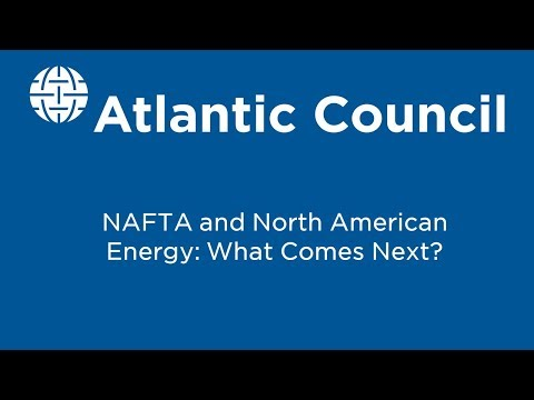 NAFTA and North American Energy: What Comes Next?