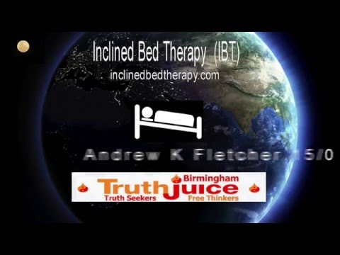 Inclined Bed Therapy Talk By Andrew K Fletcher At Truthjuice Birmingham March 2016