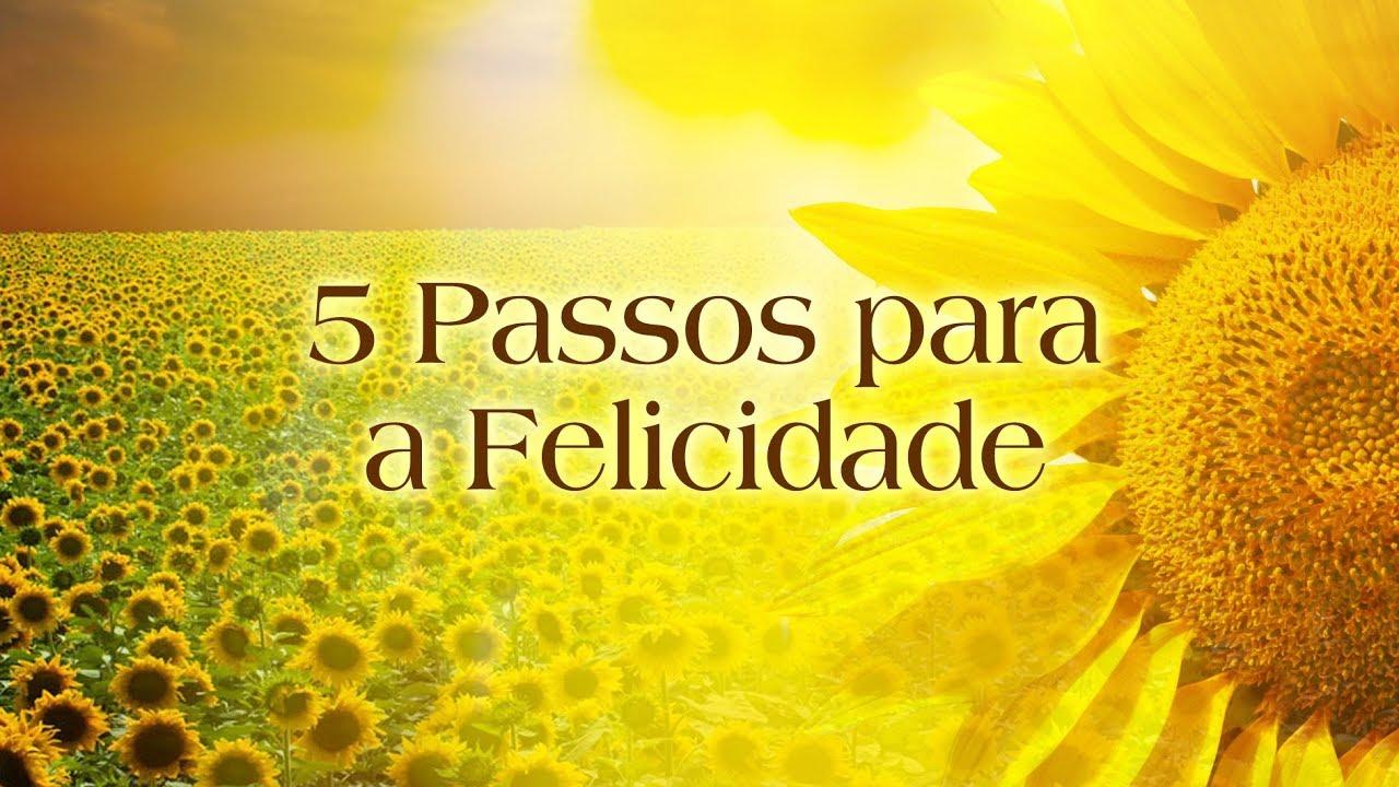 5 Passos para a Felicidade