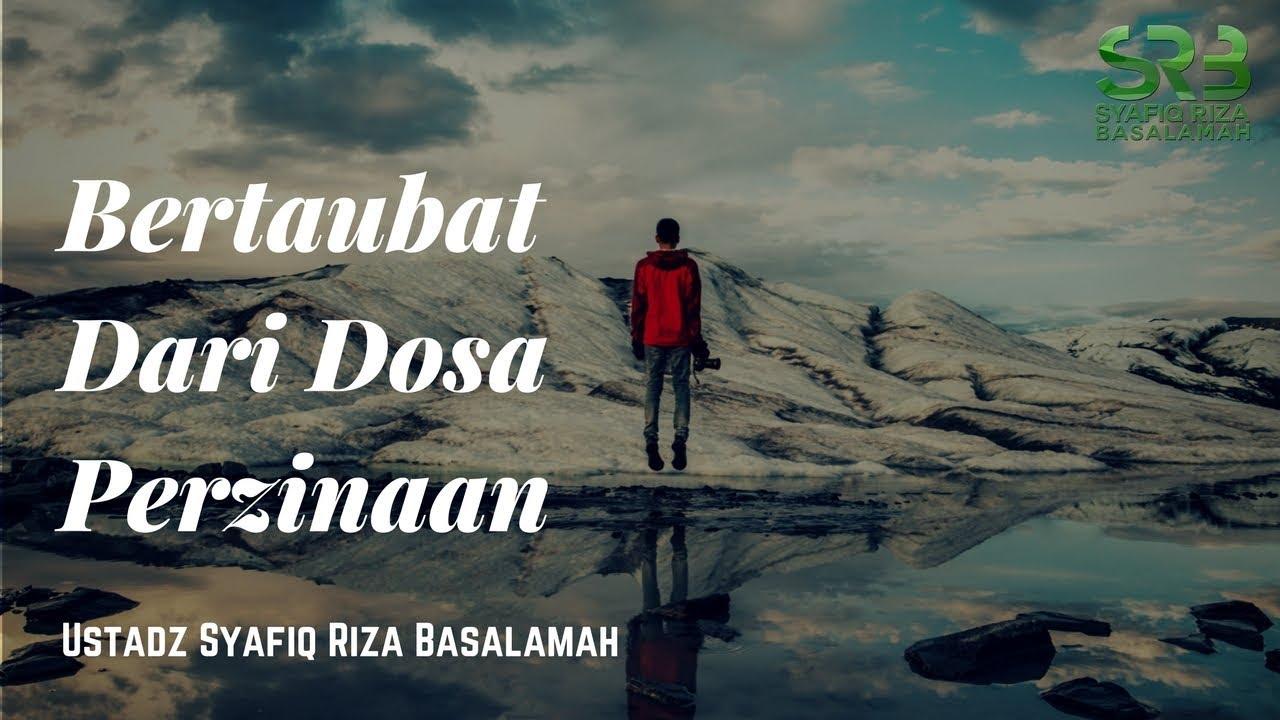 Bertaubat dari dosa perzinaan - Ustadz Syafiq Riza Basalamah