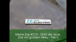 Meine Zoe #215 - ZE40 die neue Zoe mit großem Akku - Teil 1