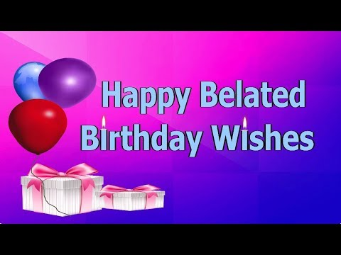 Happy Belated Birthday Wishes Youtube