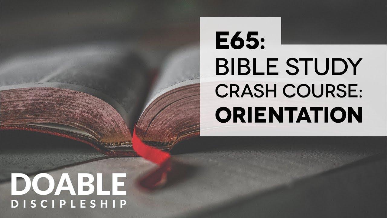 E65 Bible Study Crash Course: Orientation