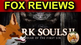 Fox Reviews | Dark Souls 2: Scholar of the First Sin (PC)