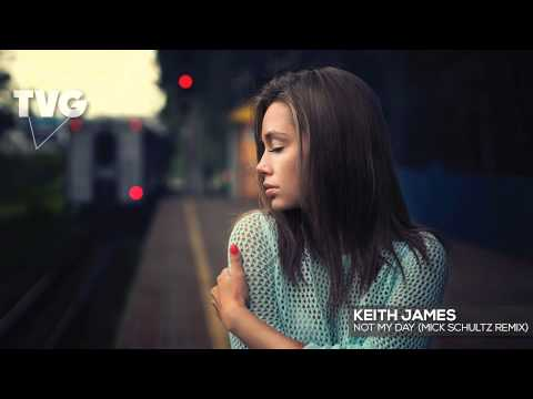 Keith James - Not My Day (Mick Schultz Remix)