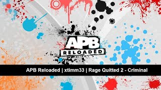 APB Reloaded | xtimm33 | Rage Quitted 2 - Criminal
