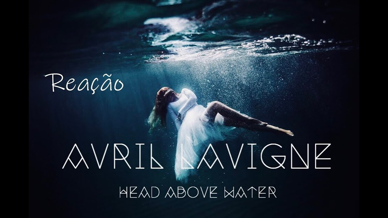 Avril Lavigne - Head Above Water (Official Video) - REACTION (REAÇAO)