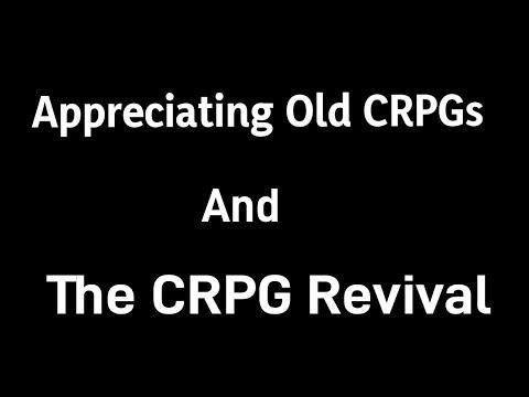 Appreciating Old CRPGs & The CRPG Revival