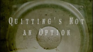 Quitting's Not An Option