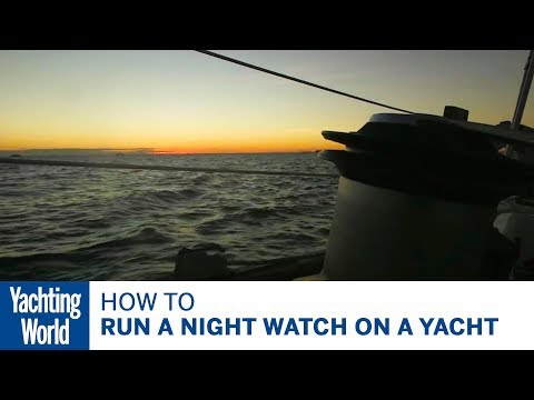 How to run a night watch on a yacht – Yachting World Bluewater Sailing Series | Yachting World