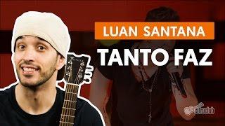 Tanto Faz - Luan Santana (aula de violão completa)
