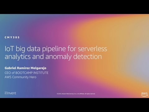AWS re:Invent 2019: IoT big data pipeline for serverless analytics and anomaly detection (CMY305)