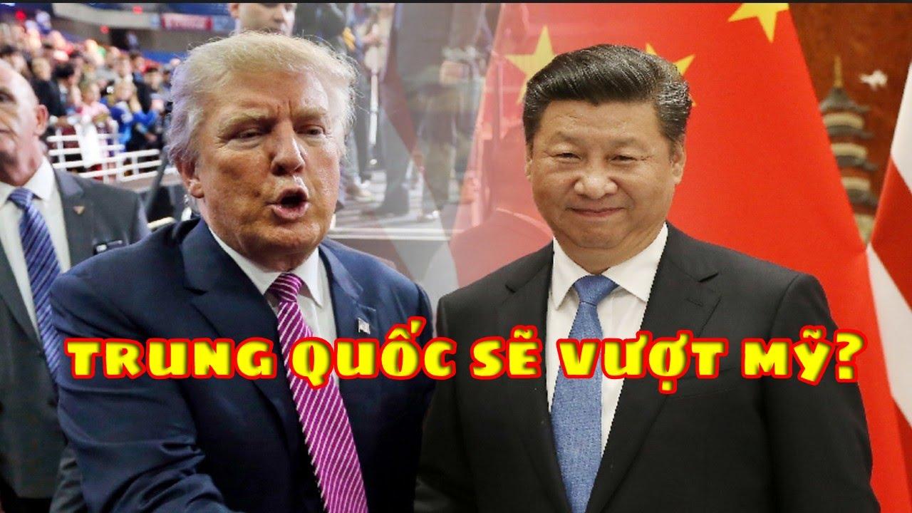 Trung Quốc sẽ vượt Mỹ để trở thành SIÊU CƯỜNG số 1 thế giới? (227)