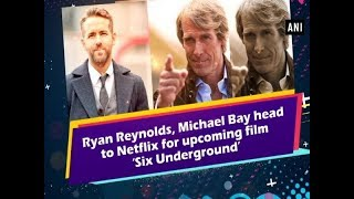 Ryan Reynolds, Michael Bay head to Netflix for upcoming film 'Six Underground' - ANI News